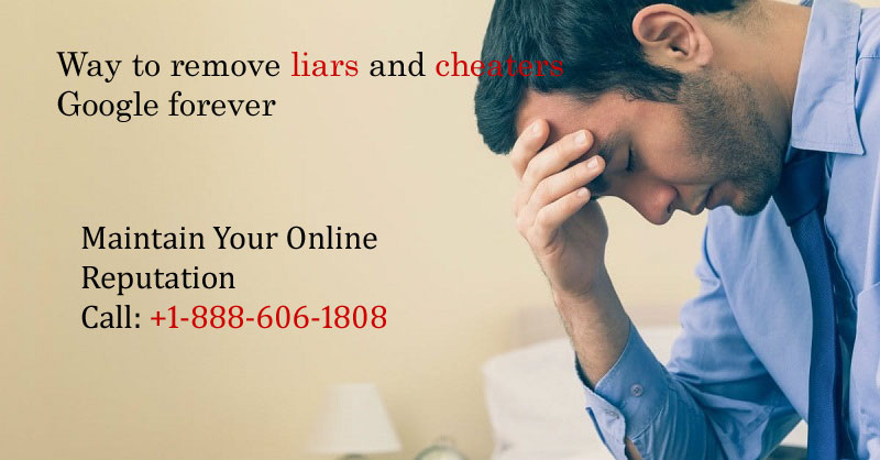 Remove Liars and Cheaters Links & Posts on Google Forever